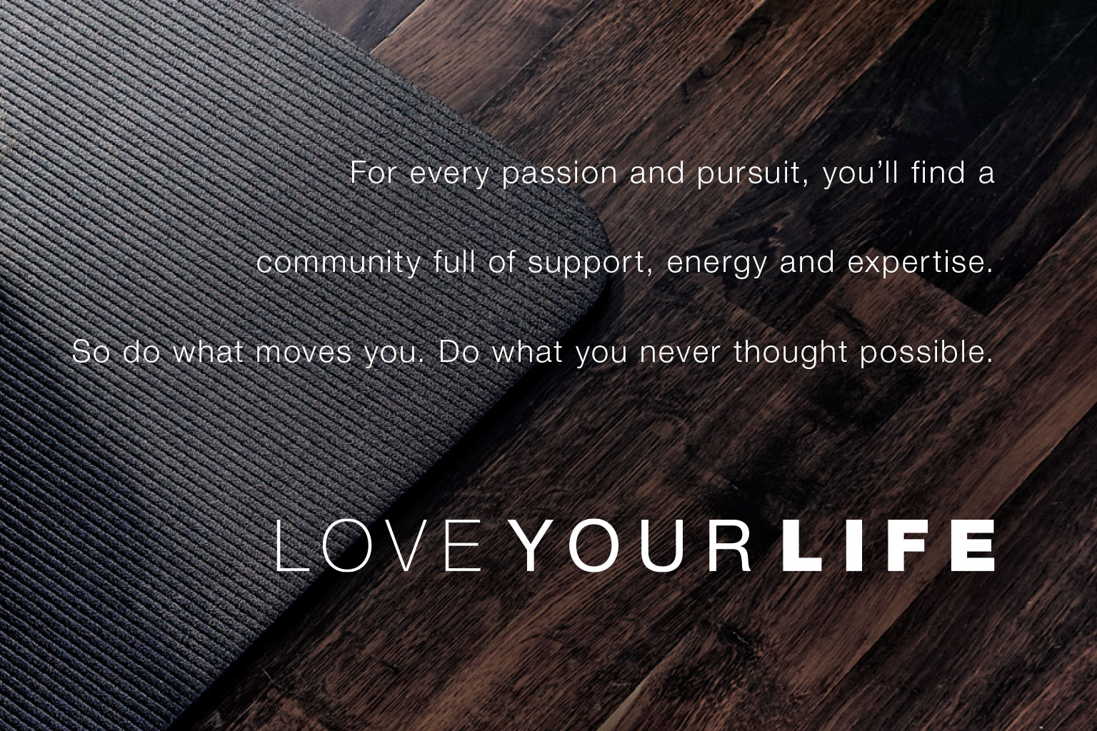 For every passion and pursuit, you'll find a community full of support, energy and expertise
